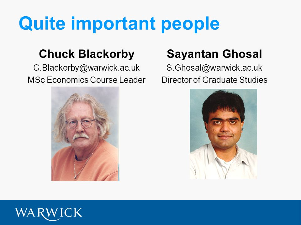 Quite important people Chuck Blackorby MSc Economics Course Leader Sayantan Ghosal Director of Graduate Studies