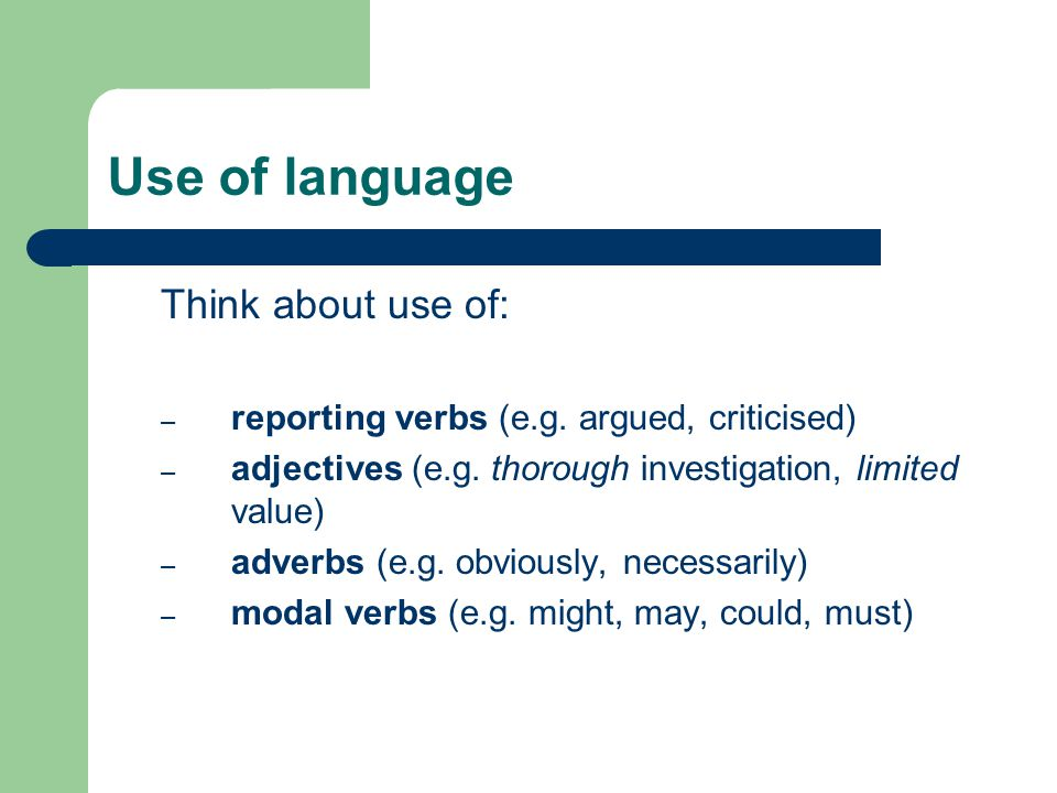 Use of language Think about use of: – reporting verbs (e.g.