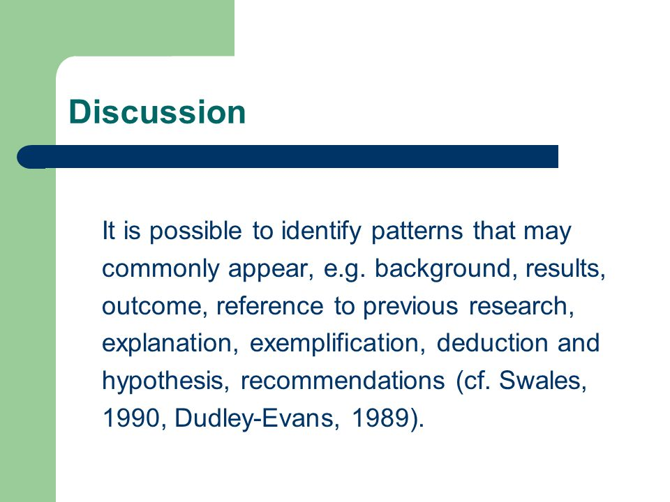 Discussion It is possible to identify patterns that may commonly appear, e.g.