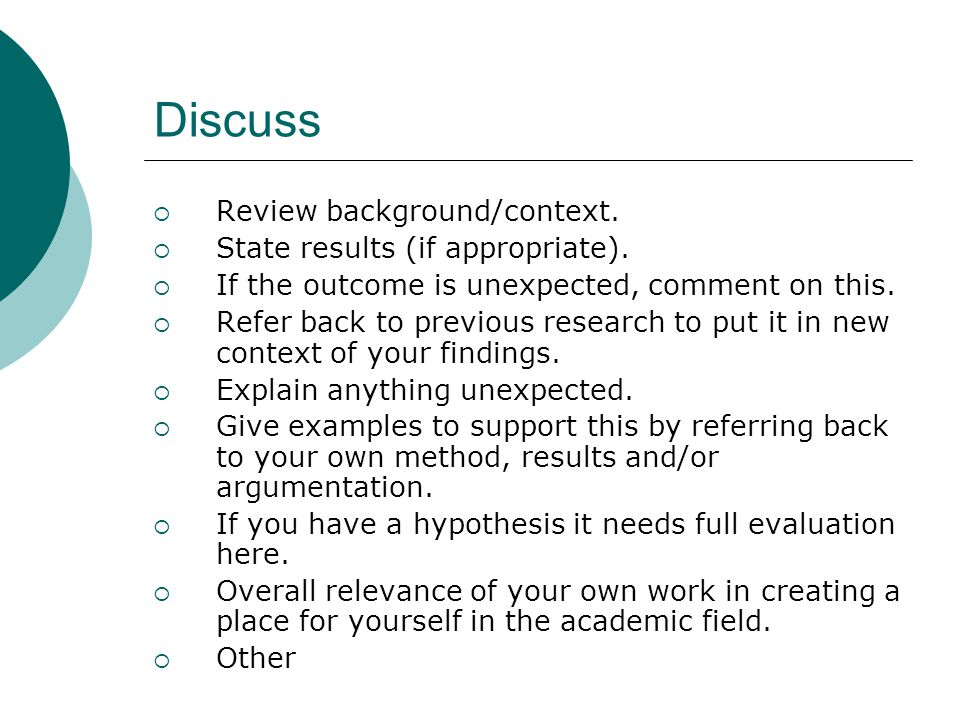 Discuss  Review background/context. State results (if appropriate).
