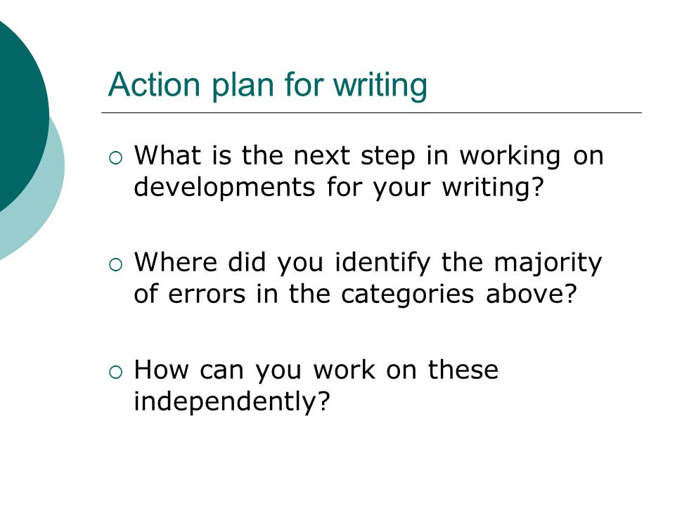 Action plan for writing  What is the next step in working on developments for your writing.