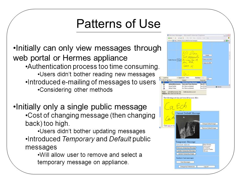Patterns of Use Initially can only view messages through web portal or Hermes appliance Authentication process too time consuming.