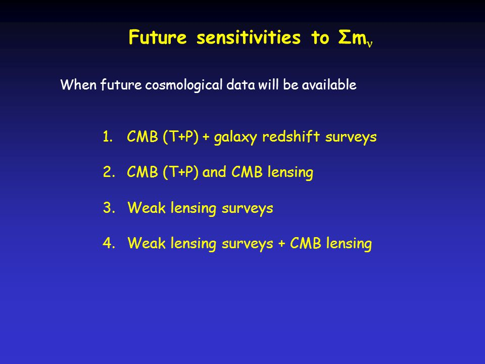 Future sensitivities to Σm ν 1.CMB (T+P) + galaxy redshift surveys 2.CMB (T+P) and CMB lensing 3.Weak lensing surveys 4.Weak lensing surveys + CMB len