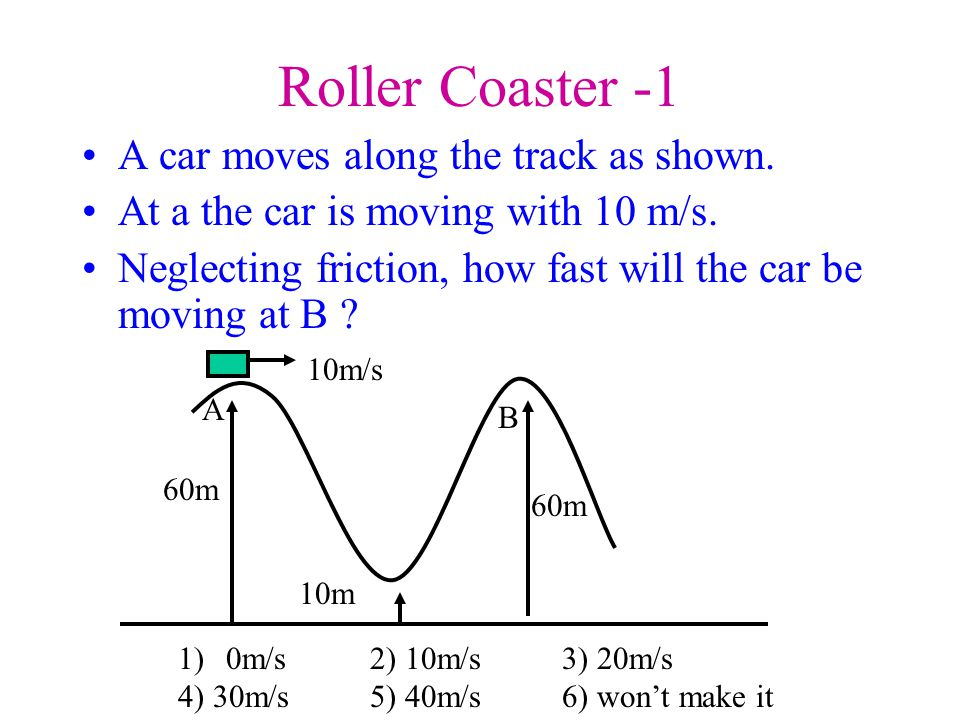 Roller Coaster -1 A car moves along the track as shown.