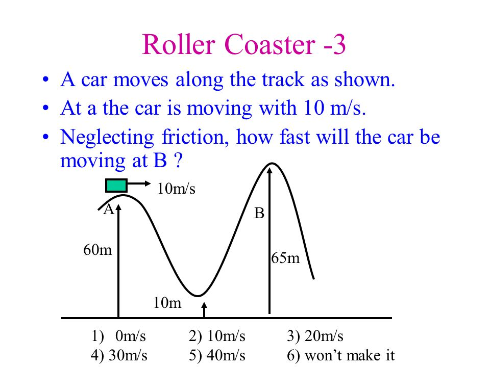 Roller Coaster -3 A car moves along the track as shown.