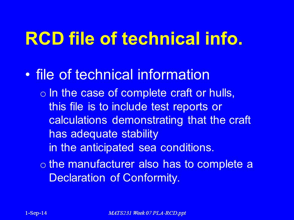 1-Sep-14MATS231 Week 07 PLA-RCD.ppt RCD file of technical info. file of technical information o In the case of complete craft or hulls, this file is t