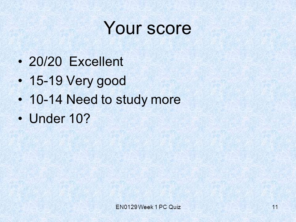 EN0129 Week 1 PC Quiz11 Your score 20/20 Excellent Very good Need to study more Under 10