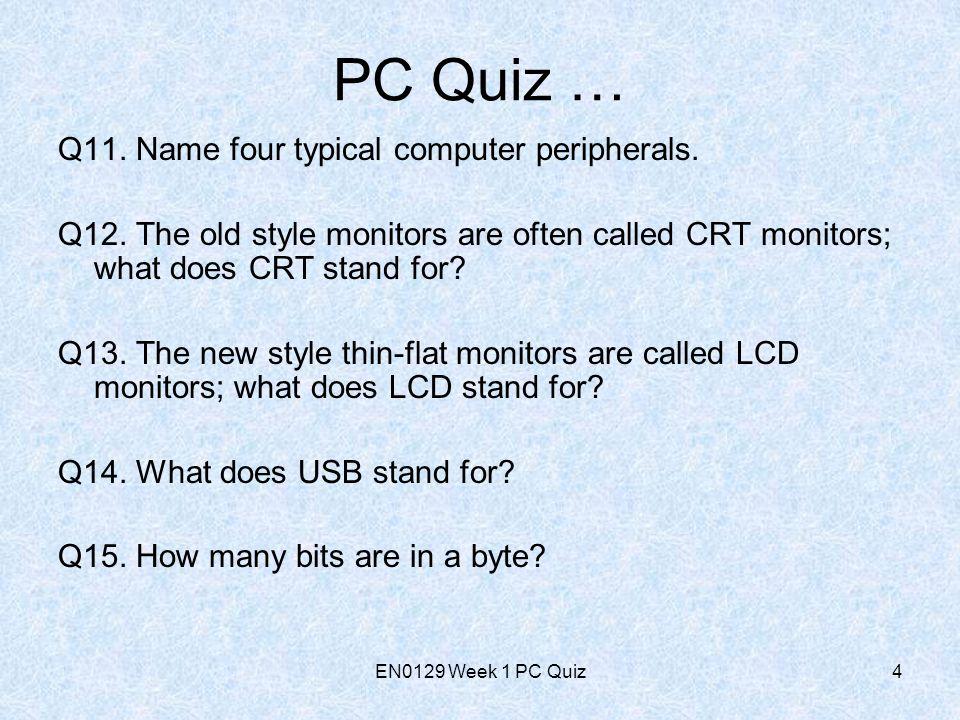EN0129 Week 1 PC Quiz4 PC Quiz … Q11. Name four typical computer peripherals.