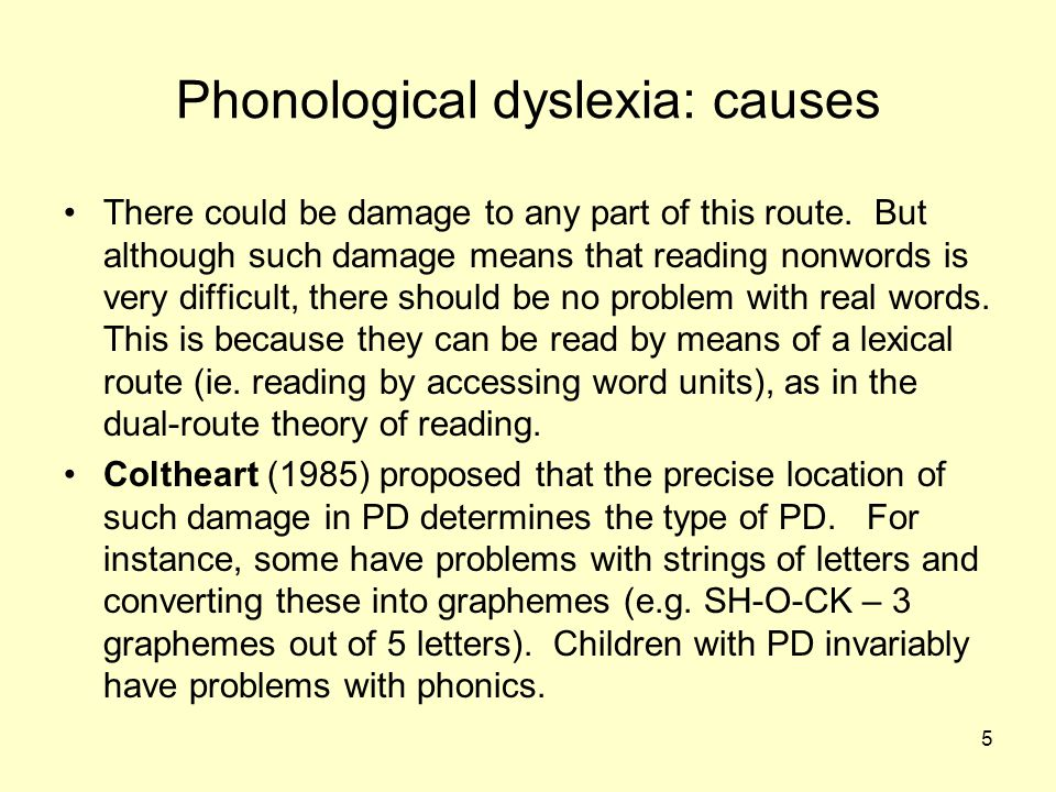 6 Deep dyslexia - symptoms All patients with deep dyslexia (DD) have had considerable damage to their left hemisphere.