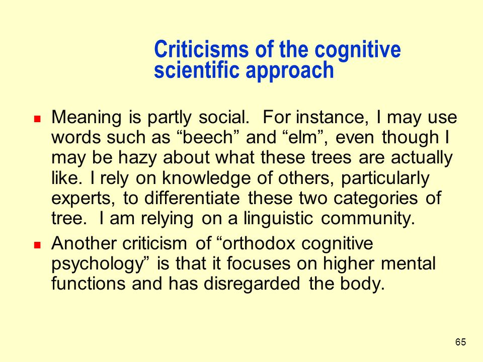"""65 Criticisms of the cognitive scientific approach Meaning is partly social. For instance, I may use words such as """"beech"""" and """"elm"""", even though I ma"""