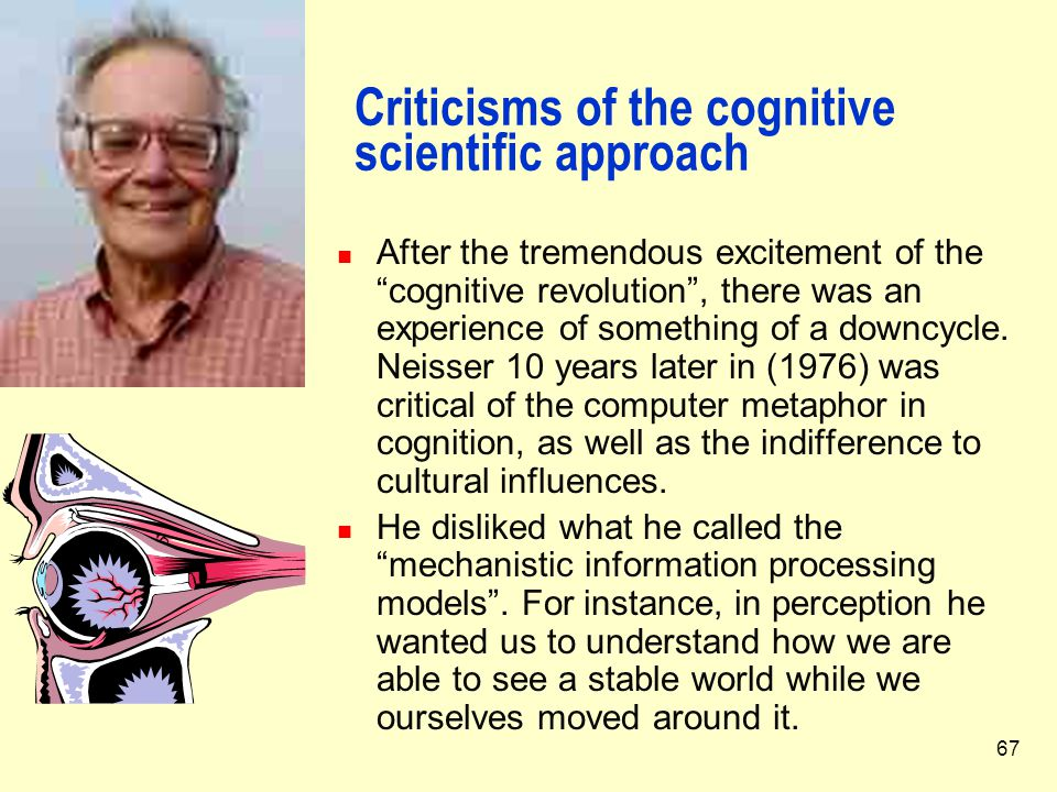 """67 Criticisms of the cognitive scientific approach After the tremendous excitement of the """"cognitive revolution"""", there was an experience of something"""