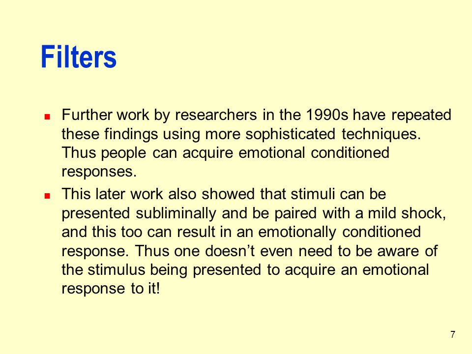 7 Filters Further work by researchers in the 1990s have repeated these findings using more sophisticated techniques. Thus people can acquire emotional