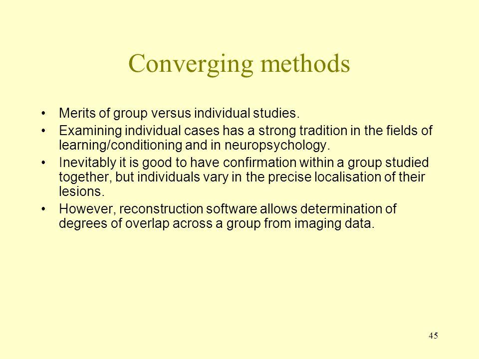 45 Converging methods Merits of group versus individual studies.