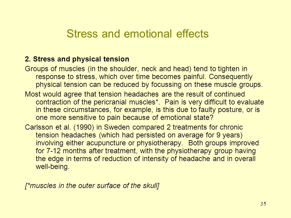35 Stress and emotional effects 2. Stress and physical tension Groups of muscles (in the shoulder, neck and head) tend to tighten in response to stres