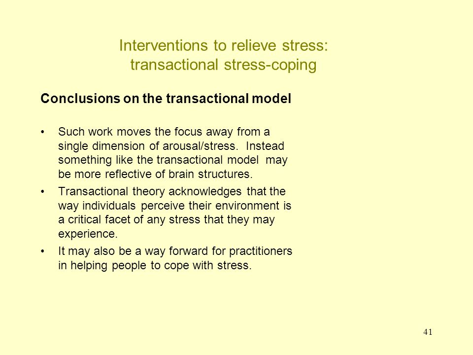 41 Interventions to relieve stress: transactional stress-coping Conclusions on the transactional model Such work moves the focus away from a single di