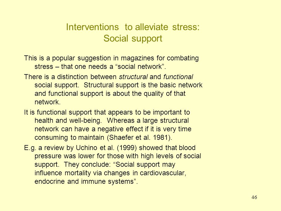 """46 Interventions to alleviate stress: Social support This is a popular suggestion in magazines for combating stress – that one needs a """"social network"""