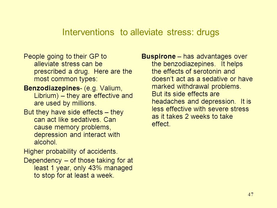 47 Interventions to alleviate stress: drugs People going to their GP to alleviate stress can be prescribed a drug. Here are the most common types: Ben