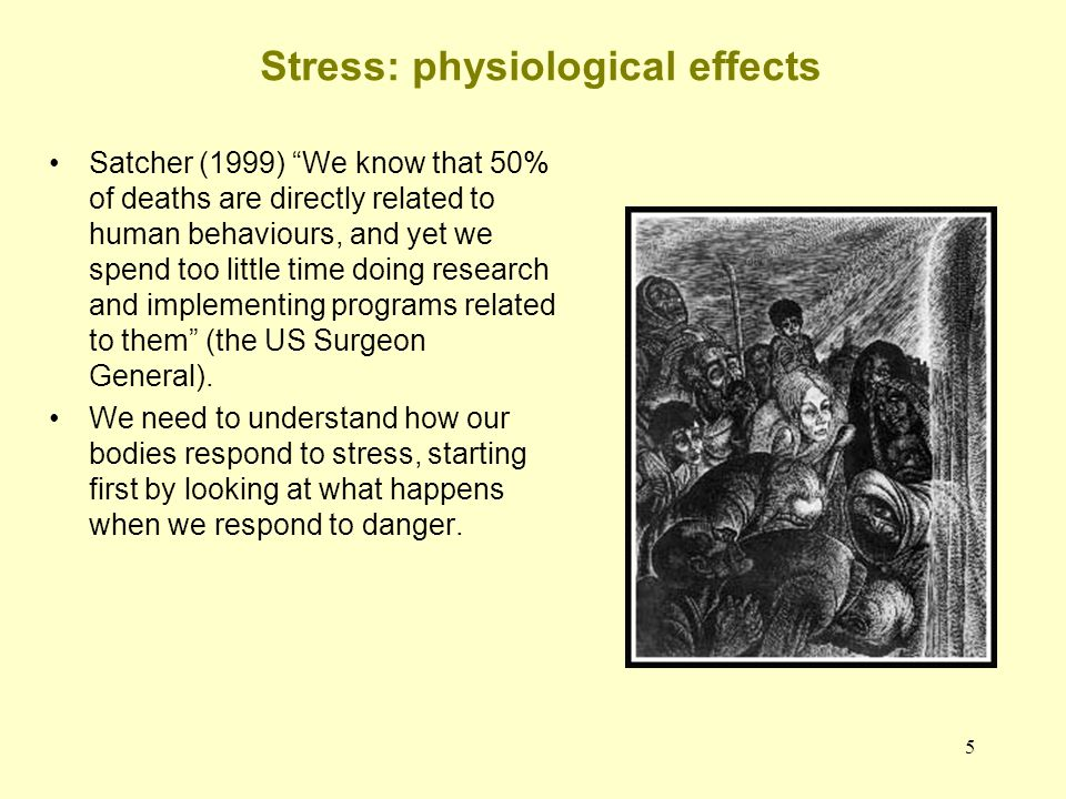 """5 Stress: physiological effects Satcher (1999) """"We know that 50% of deaths are directly related to human behaviours, and yet we spend too little time"""