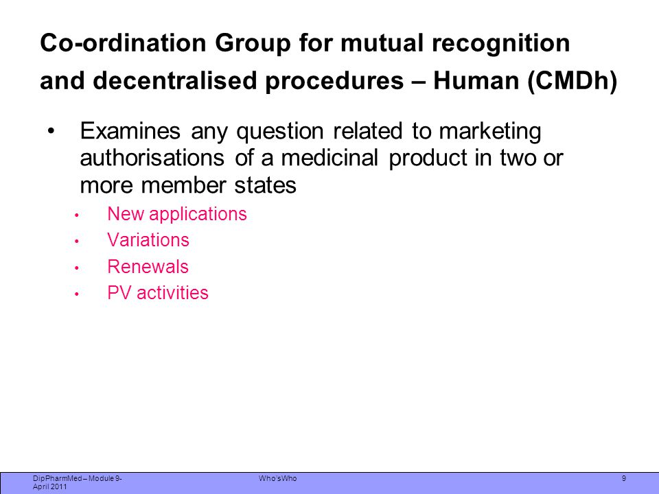 Co-ordination Group for mutual recognition and decentralised procedures – Human (CMDh) Examines any question related to marketing authorisations of a