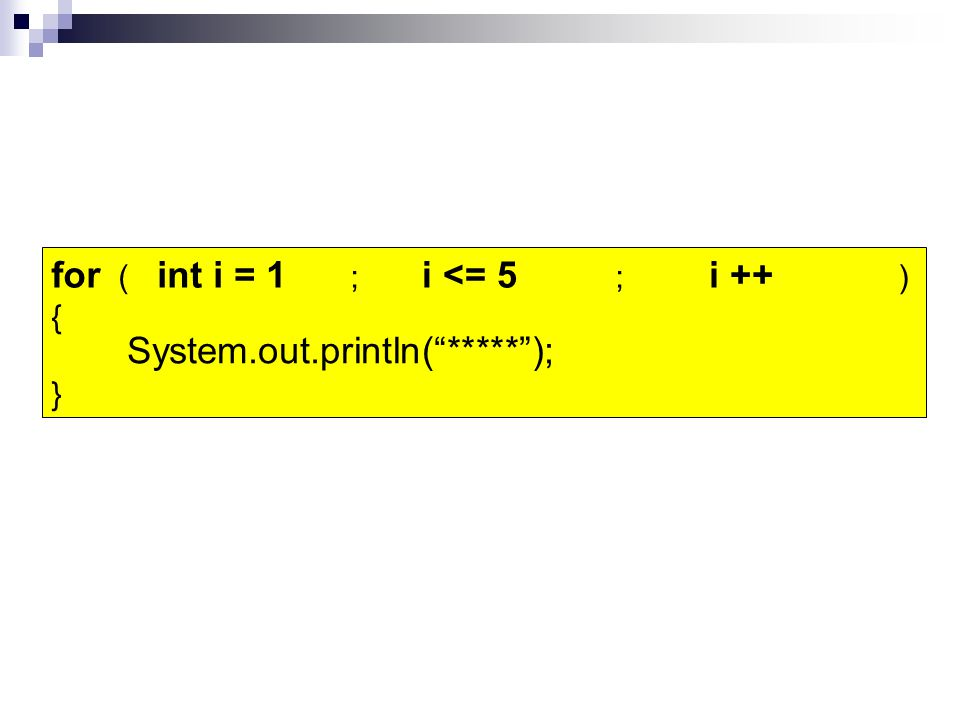 """for ( ; ; ) { } i ++i <= 5 System.out.println(""""*****""""); ***** int i = 1"""