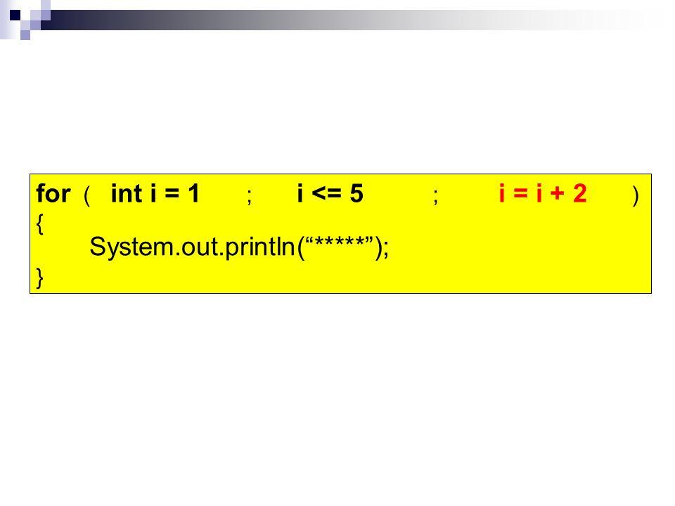 "for ( ; ; ) { } i = i + 2i <= 5 System.out.println(""*****""); ***** int i = 1"