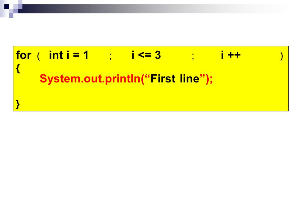 """for ( ; ; ) { } i ++i <= 3 System.out.println(""""First line""""); ***** int i = 1"""