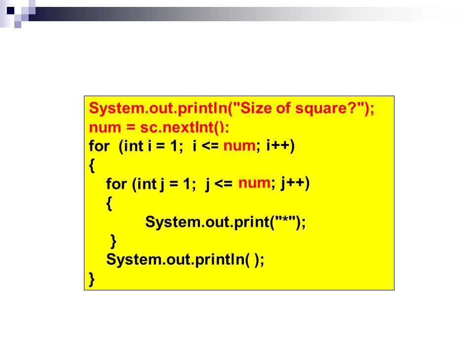 for (int i = 1; i <= 5 ; i++) { for (int j = 1; j <= 5 ; j++) { System.out.print(