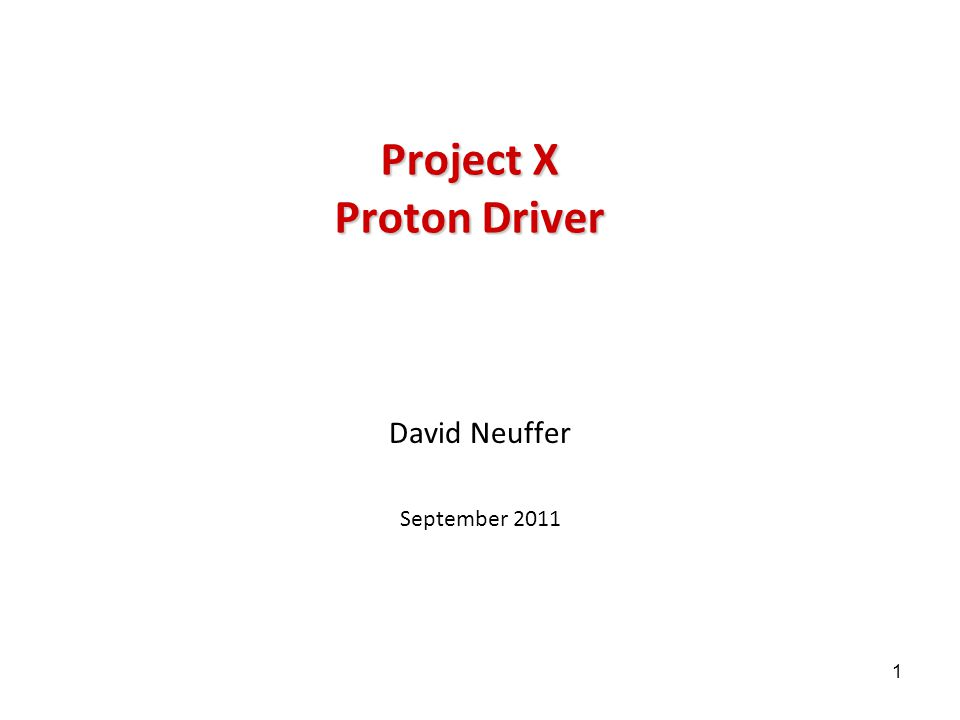 1 Project X Proton Driver David Neuffer September 2011