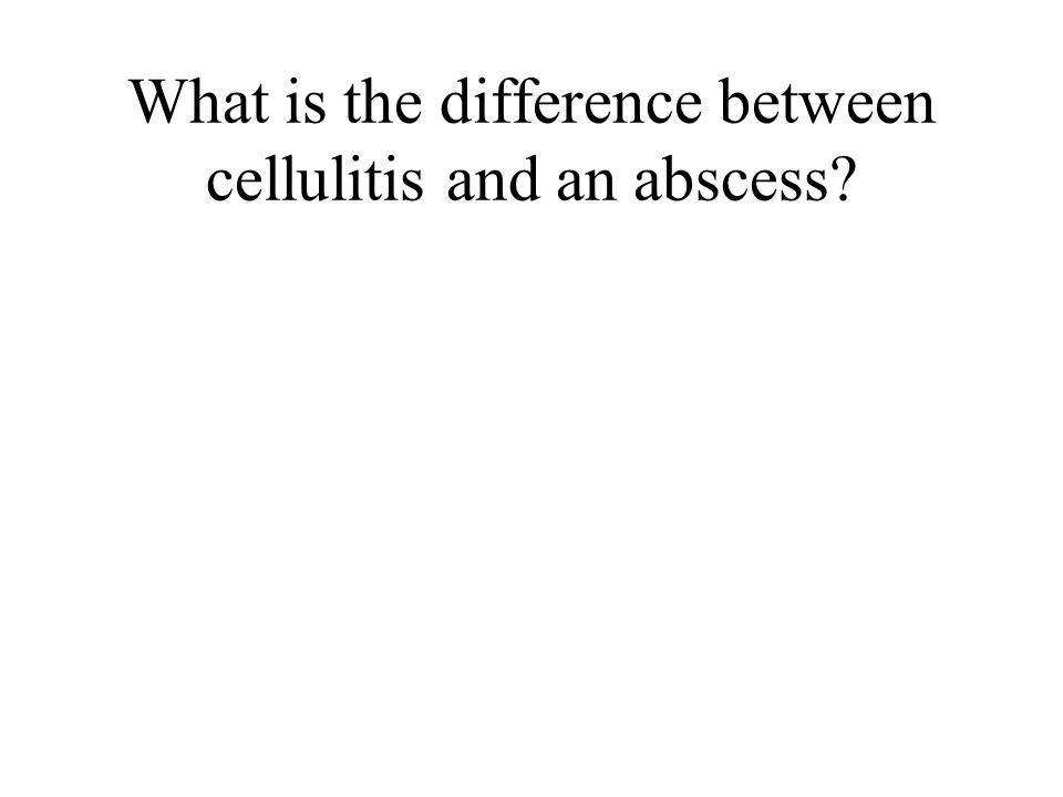 What is the difference between cellulitis and an abscess?