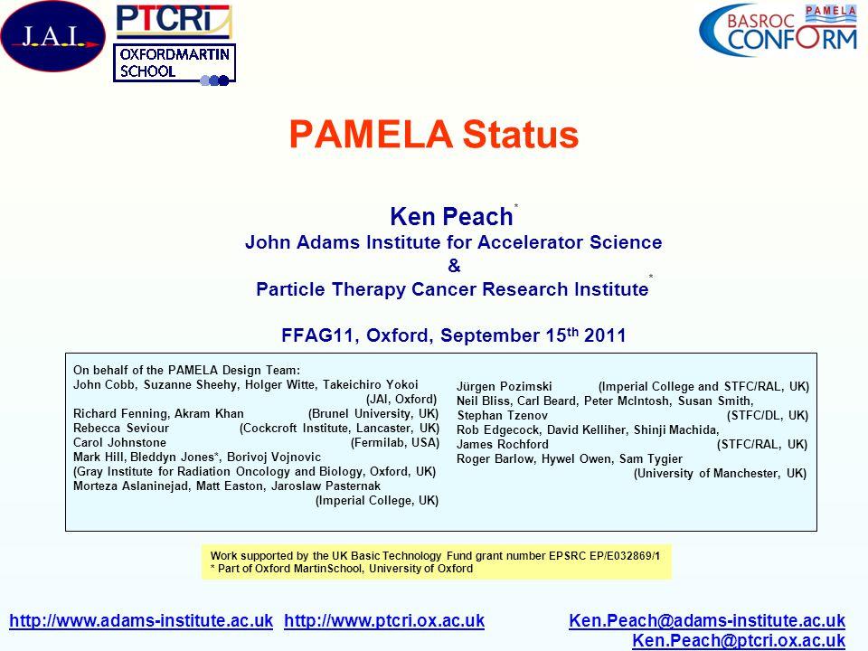 Ken Peach (John Adams Institute & PTCRI, Oxford)PAMELA Status FFAG11, OxfordSeptember 15 th 20112 Outline PAMELA Particle Accelerator for MEdicaL Applications Clinical Requirements Accelerator Technologies PAMELA – status Summary