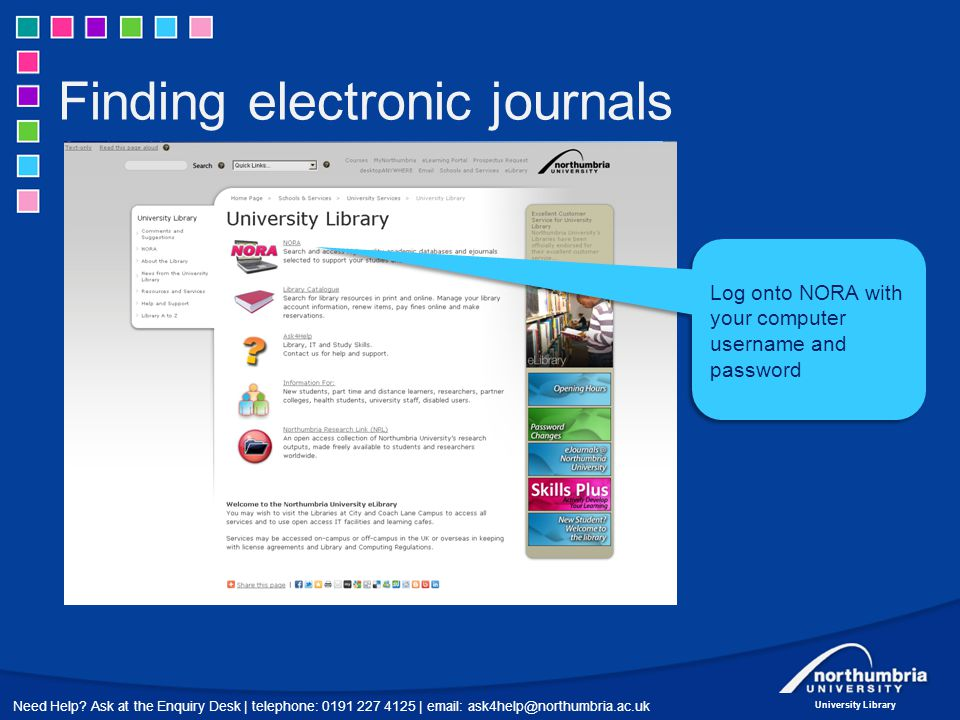 Need Help? Ask at the Enquiry Desk | telephone: 0191 227 4125 | email: ask4help@northumbria.ac.uk University Library Finding electronic journals Log o
