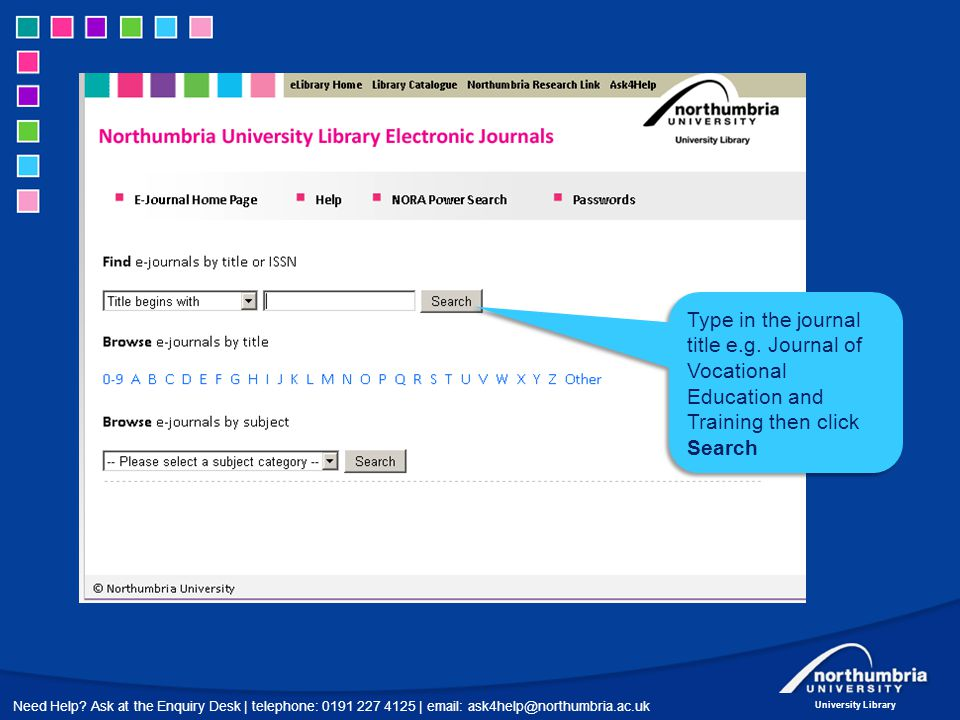 Need Help? Ask at the Enquiry Desk | telephone: 0191 227 4125 | email: ask4help@northumbria.ac.uk University Library Type in the journal title e.g. Jo
