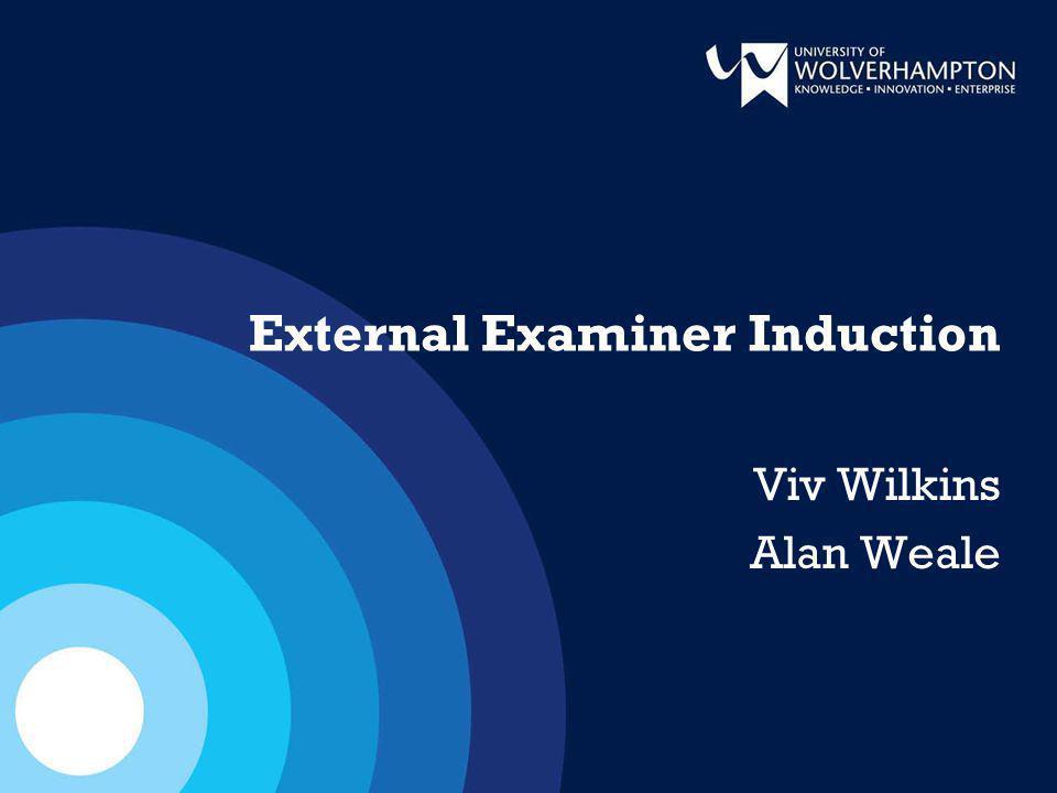 External Examiner Induction Viv Wilkins Alan Weale