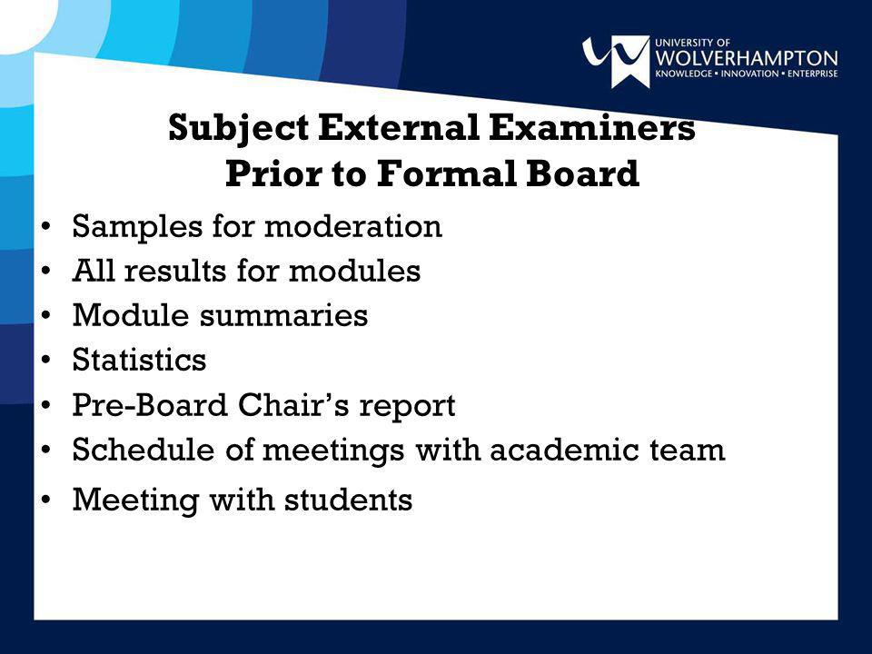 Subject External Examiners Prior to Formal Board Samples for moderation All results for modules Module summaries Statistics Pre-Board Chair's report Schedule of meetings with academic team Meeting with students