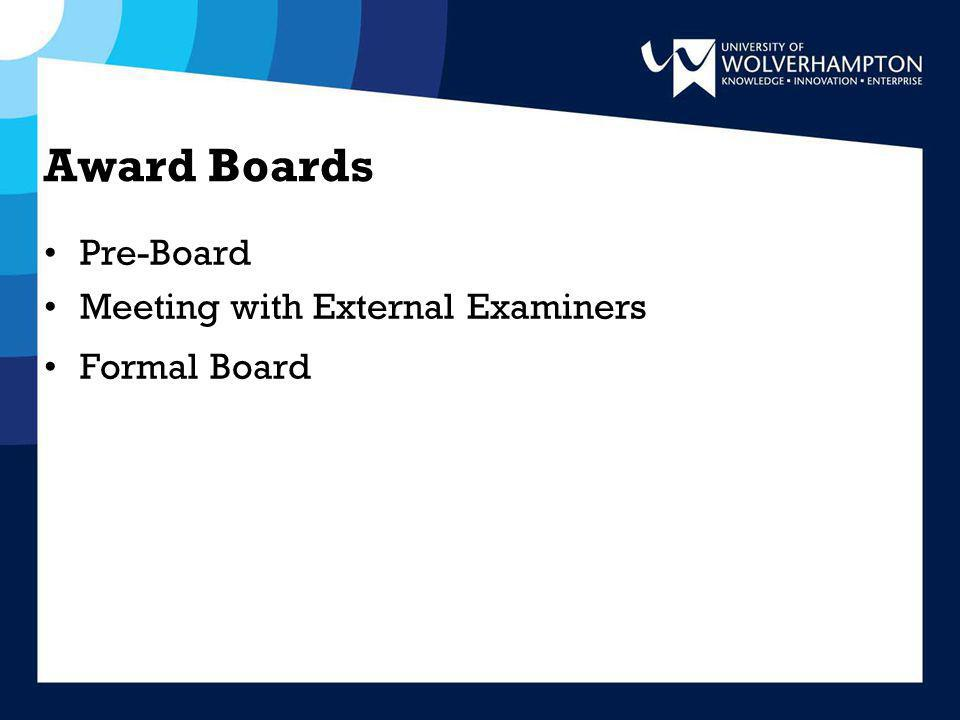 Award Boards Pre-Board Meeting with External Examiners Formal Board