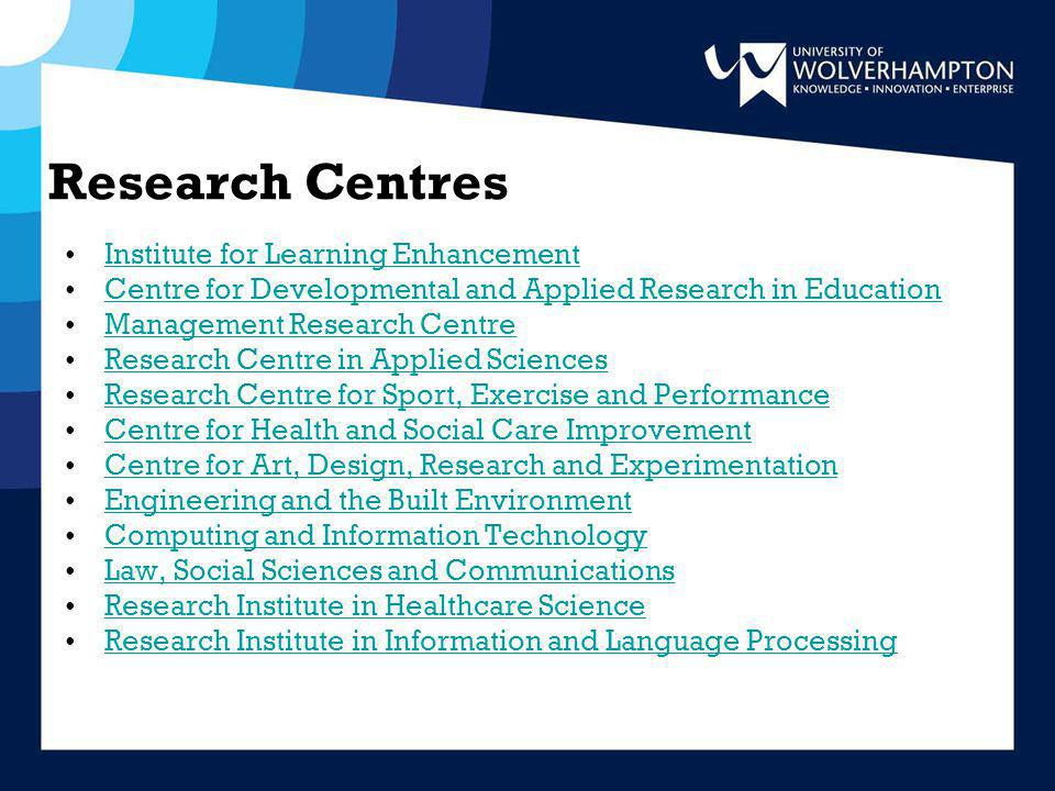 Research Centres Institute for Learning Enhancement Centre for Developmental and Applied Research in Education Management Research Centre Research Centre in Applied Sciences Research Centre for Sport, Exercise and Performance Centre for Health and Social Care Improvement Centre for Art, Design, Research and Experimentation Engineering and the Built Environment Computing and Information Technology Law, Social Sciences and Communications Research Institute in Healthcare Science Research Institute in Information and Language Processing