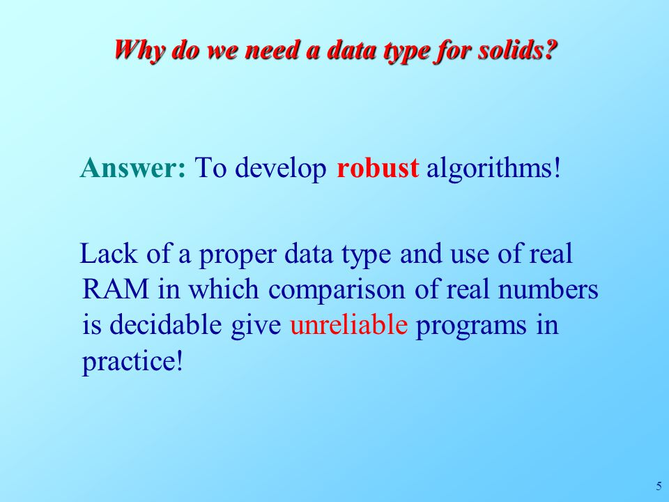 5 Why do we need a data type for solids. Answer: To develop robust algorithms.
