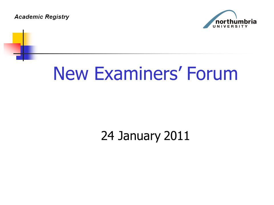 Academic Registry New Examiners' Forum 24 January 2011