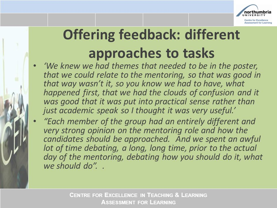 C ENTRE FOR E XCELLENCE IN T EACHING & L EARNING A SSESSMENT FOR L EARNING Offering feedback: different approaches to tasks 'We knew we had themes tha