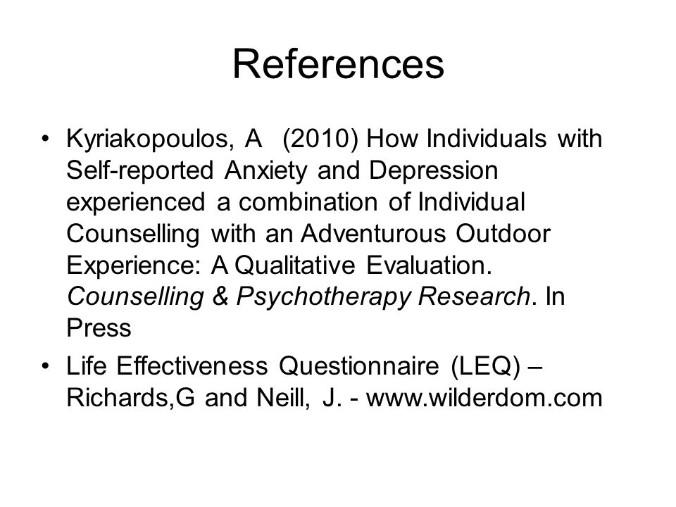 References Kyriakopoulos, A (2010) How Individuals with Self-reported Anxiety and Depression experienced a combination of Individual Counselling with
