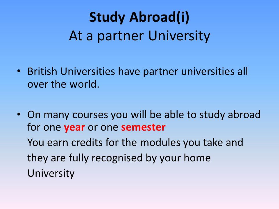 Study Abroad(i) At a partner University British Universities have partner universities all over the world.