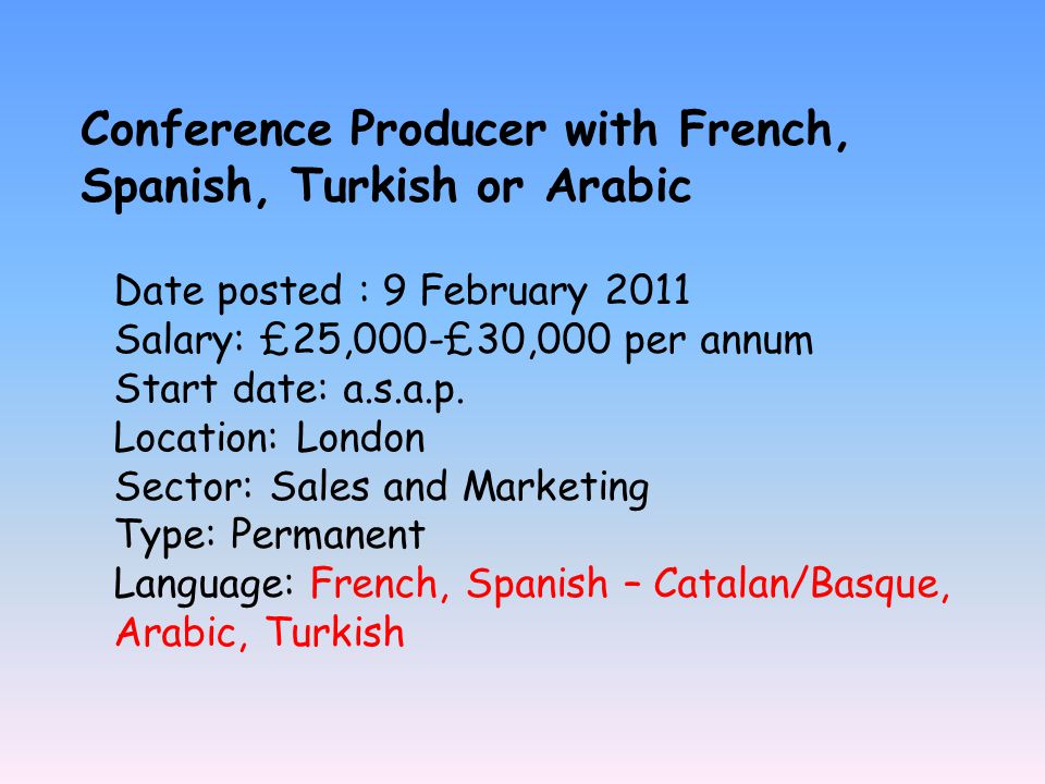 Conference Producer with French, Spanish, Turkish or Arabic Date posted : 9 February 2011 Salary: £25,000-£30,000 per annum Start date: a.s.a.p.