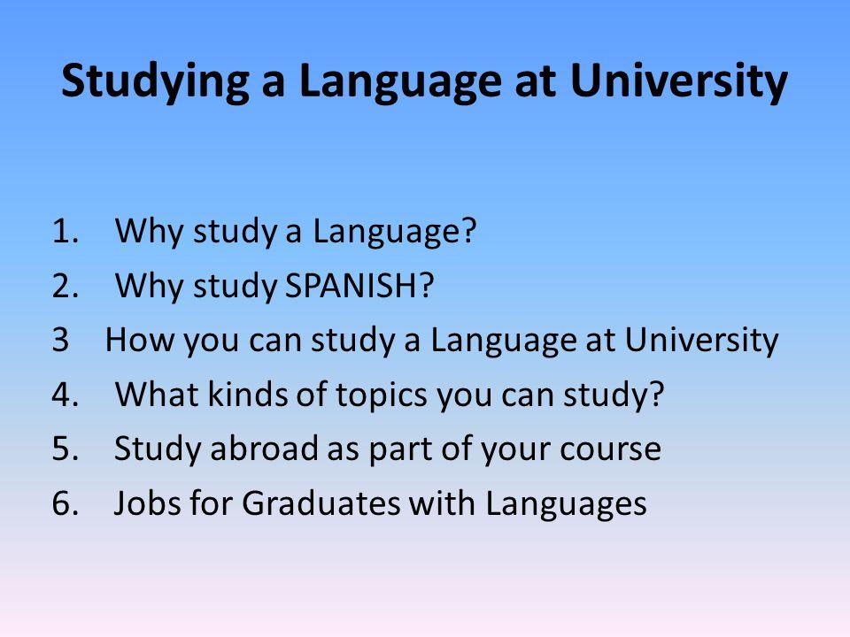 Studying a Language at University 1. Why study a Language.