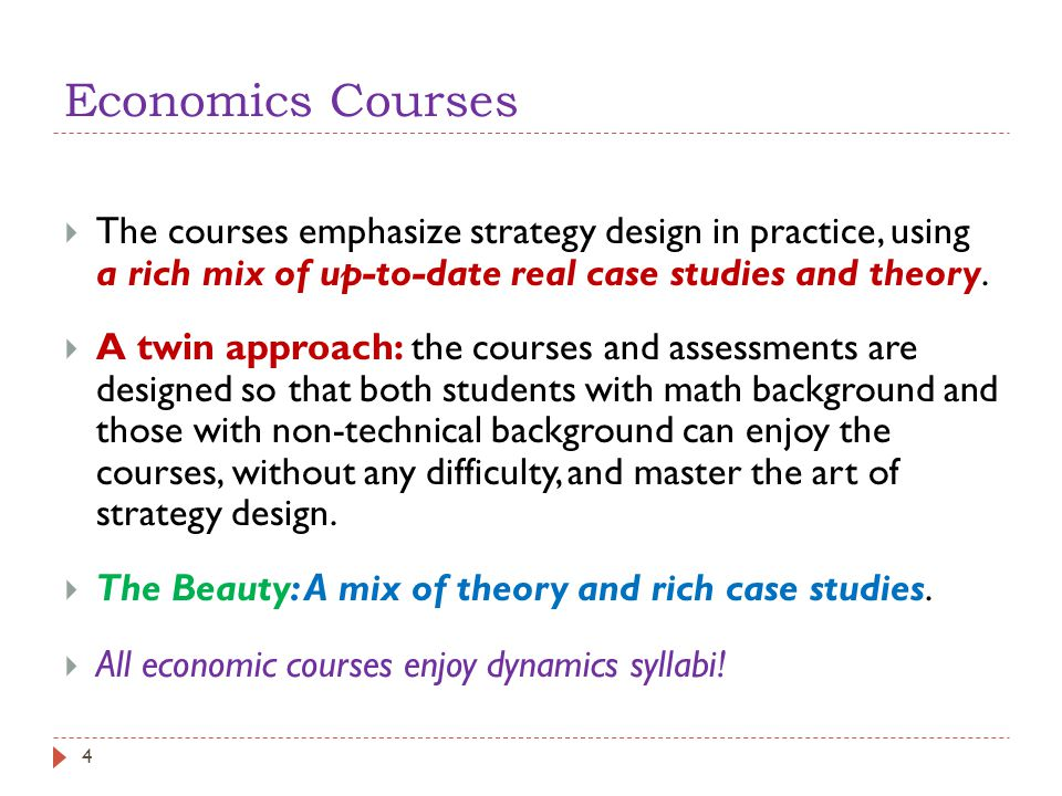 Economics Courses  The courses emphasize strategy design in practice, using a rich mix of up-to-date real case studies and theory.