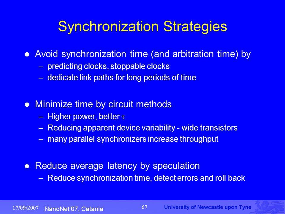NanoNet'07, Catania 17/09/2007 67 Synchronization Strategies Avoid synchronization time (and arbitration time) by –predicting clocks, stoppable clocks
