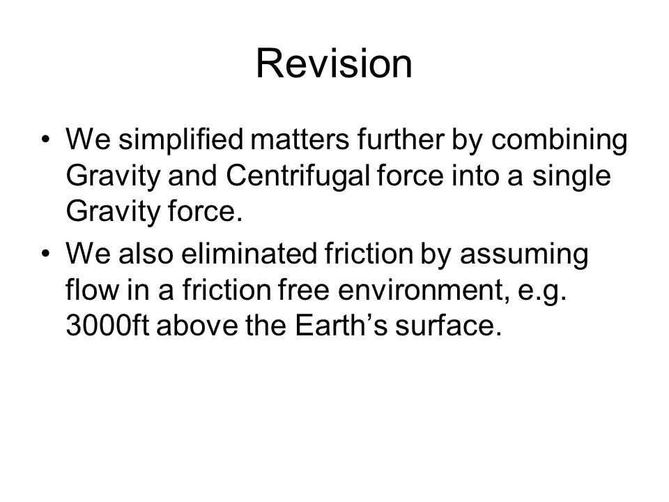 Revision We simplified matters further by combining Gravity and Centrifugal force into a single Gravity force. We also eliminated friction by assuming