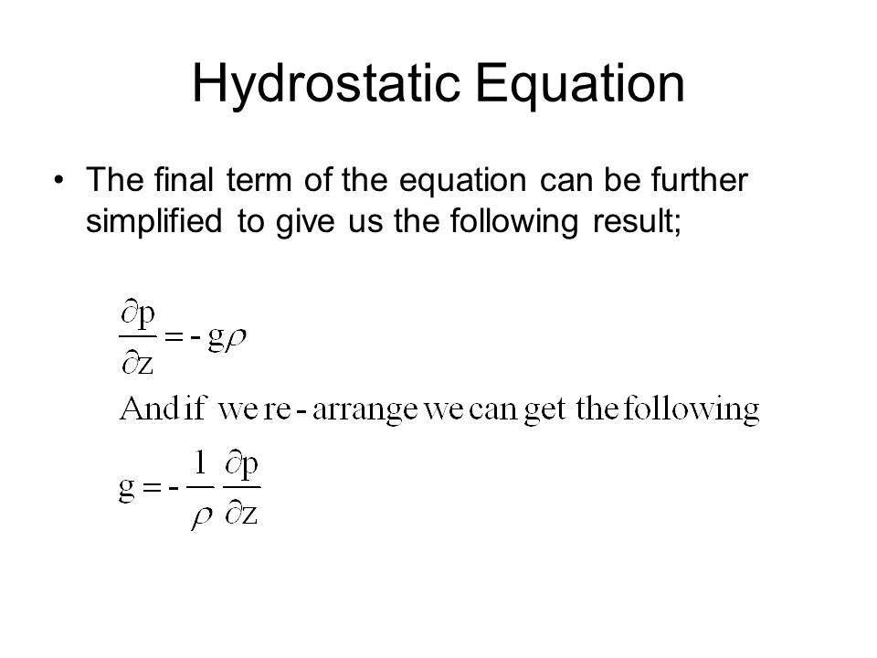Hydrostatic Equation The final term of the equation can be further simplified to give us the following result;