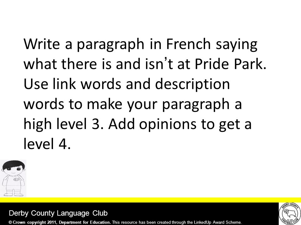 Derby County Language Club Write a paragraph in French saying what there is and isn't at Pride Park.