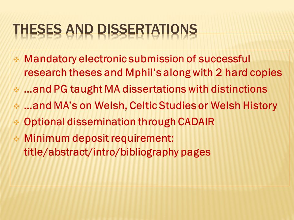  Mandatory electronic submission of successful research theses and Mphil's along with 2 hard copies  …and PG taught MA dissertations with distinctio