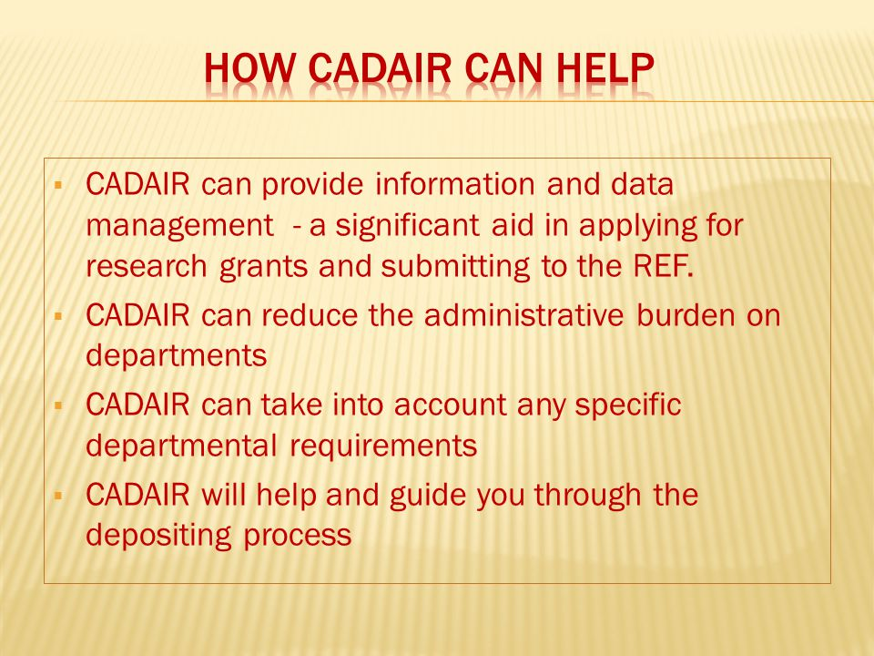  CADAIR can provide information and data management - a significant aid in applying for research grants and submitting to the REF.  CADAIR can reduc